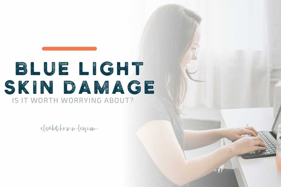 Is Blue Light Skin Damage Worth Worrying About?