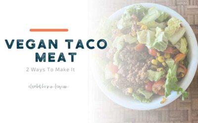 Vegan Taco Meat: 2 ways to make it
