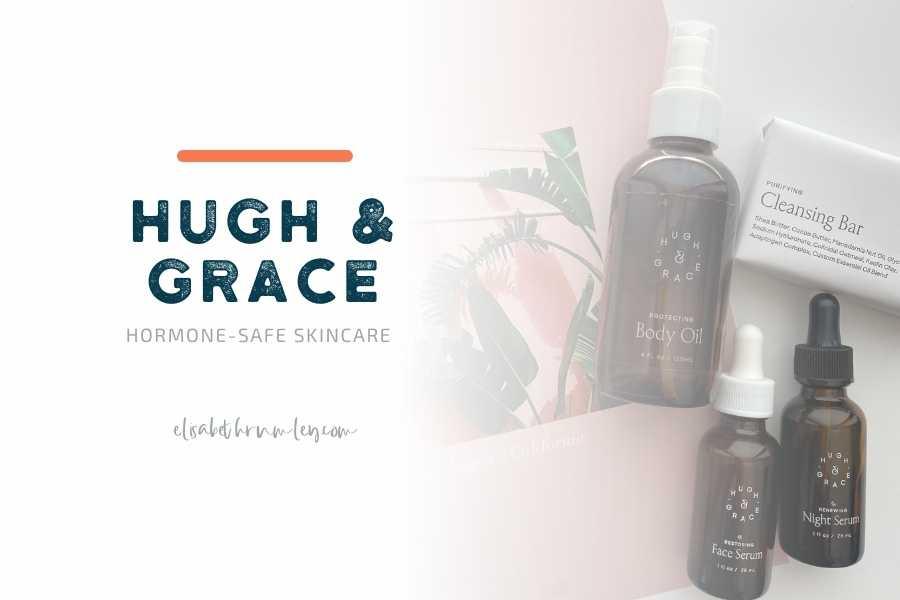 Hugh and Grace: Hormone-Safe Skincare
